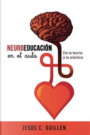 Neuroeducación en el aula by Jesús C. Guillén