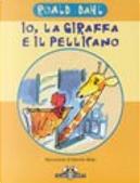 Io, la giraffa e il pellicano by Roald Dahl