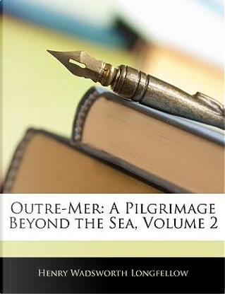 Outre-Mer by Henry Wadsworth Longfellow