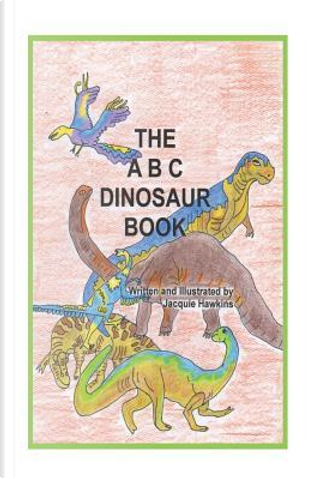 The A-b-c Dinosaur Book by Jacquie Lynne Hawkins