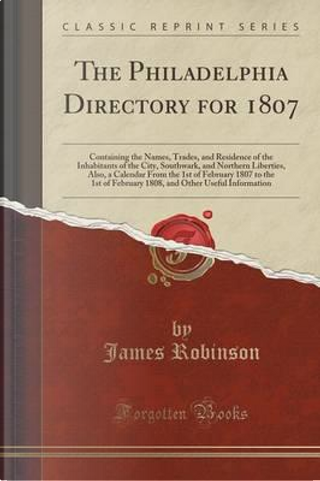 The Philadelphia Directory for 1807 by James robinson