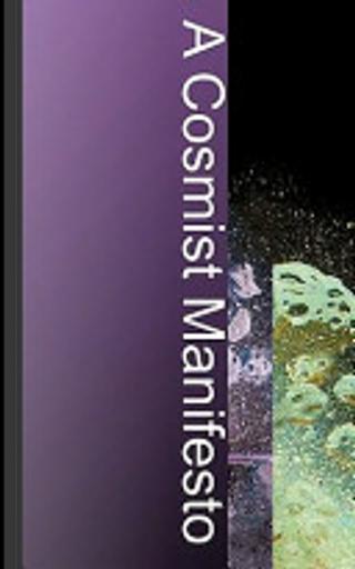 A Cosmist Manifesto by Ben Goertzel