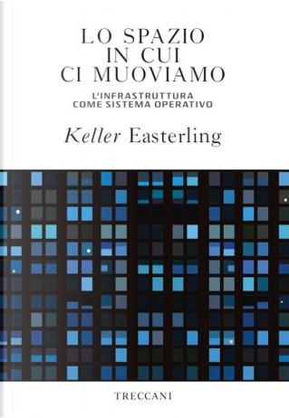 Lo spazio in cui ci muoviamo by Keller Easterling