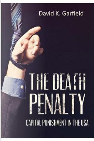 The Death Penalty by David K. Garfield