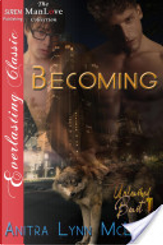 Becoming [Unleashed Beast 1] (Siren Publishing Everlasting Classic ManLove) by Anitra Lynn McLeod