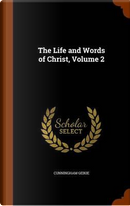The Life and Words of Christ, Volume 2 by Cunningham Geikie