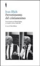 Pervertimento del cristianesimo. Conversazioni con David Cayley su Vangelo, chiesa, modernità by Ivan Illich