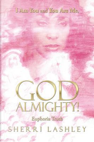 I Am You and You Are Me, God Almighty! by Sherri Lashley