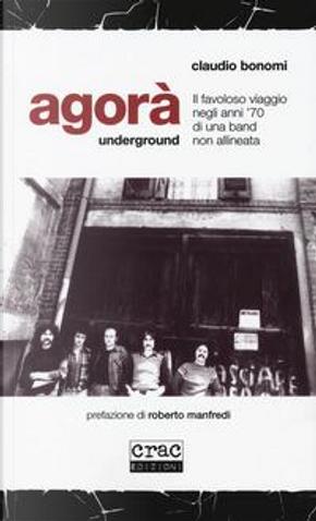 Agorà underground. Il favoloso viaggio negli anni '70 di una band non allineata by Claudio Bonomi