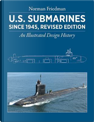 U.s. Submarines Since 1945 by Norman Friedman