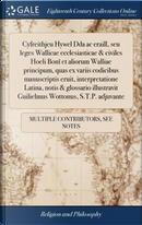 Cyfreithjeu Hywel Dda AC Eraill, Seu Leges Wallicae Ecclesiasticae & Civiles Hoeli Bon Et Aliorum Walliae Principum, Quas Ex Variis Codicibus ... Guilielmus Wottonus, S.T.P. Adjuvante by Multiple Contributors