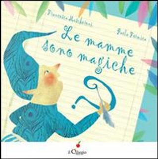 Le mamme sono magiche. Ediz. illustrata by Francesca Mascheroni