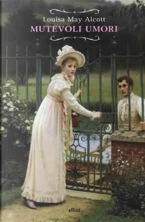 Mutevoli umori by Louisa May Alcott