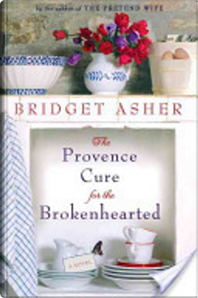 The Provence Cure for the Brokenhearted by Bridget Asher