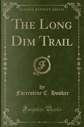 The Long Dim Trail (Classic Reprint) by Forrestine C. Hooker
