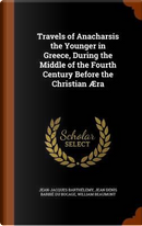 Travels of Anacharsis the Younger in Greece, During the Middle of the Fourth Century Before the Christian Aera by Jean-Jacques Barthelemy