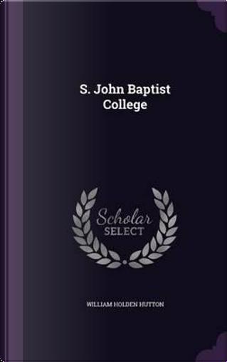 S. John Baptist College by William Holden Hutton