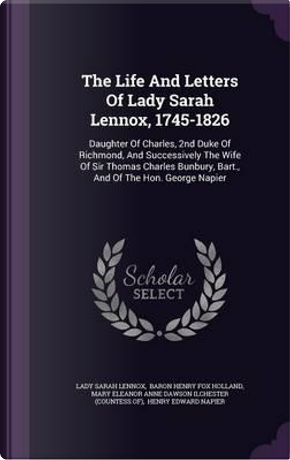 The Life and Letters of Lady Sarah Lennox, 1745-1826 by Lady Sarah Lennox