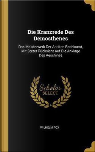 Die Kranzrede Des Demosthenes by Wilhelm Fox