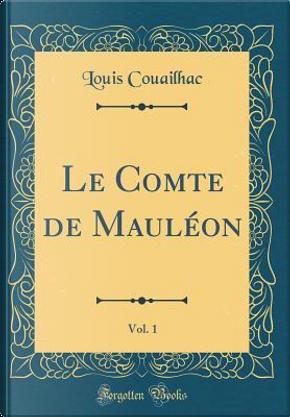 Le Comte de Mauléon, Vol. 1 (Classic Reprint) by Louis Couailhac