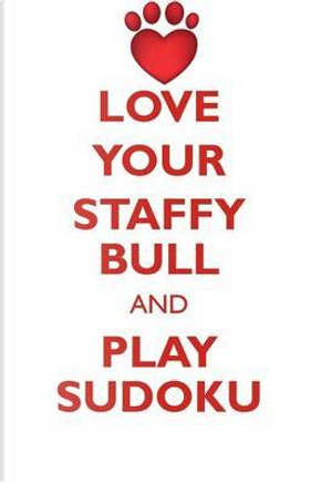 Love Your Staffy Bull and Play Sudoku Staffordshire Bull Terrier Sudoku Level 1 of 15 by Loving Puzzles
