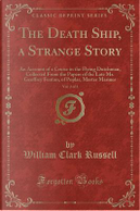 The Death Ship, a Strange Story, Vol. 2 of 3 by William Clark Russell