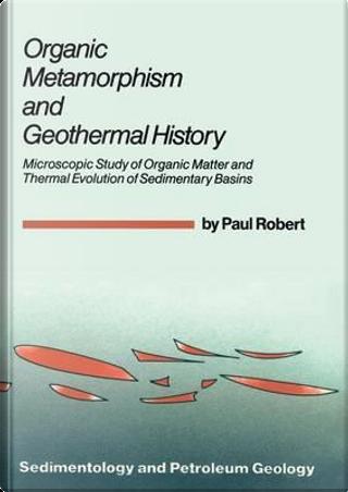Organic Metamorphism and Geothermal History by Paul Robert
