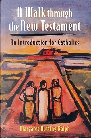 A Walk Through the New Testament by Margaret Nutting Ralph