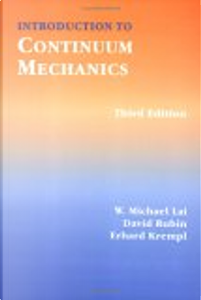 Introduction to Continuum Mechanics, 3rd ed. by David Rubin, Erhard Krempl, W Michael Lai