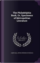 The Philadelphia Book, Or, Specimens of Metropolitan Literature by PROFESSOR JAMES HALL