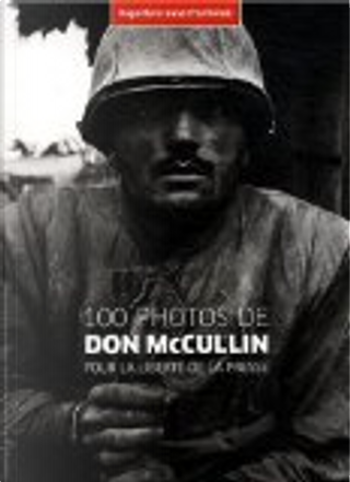 100 photos de Don McCullin pour la liberté de la presse by Collectif