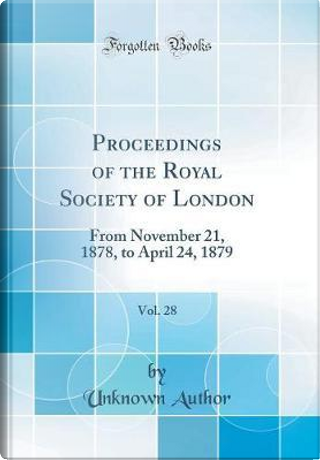 Proceedings of the Royal Society of London, Vol. 28 by Author Unknown