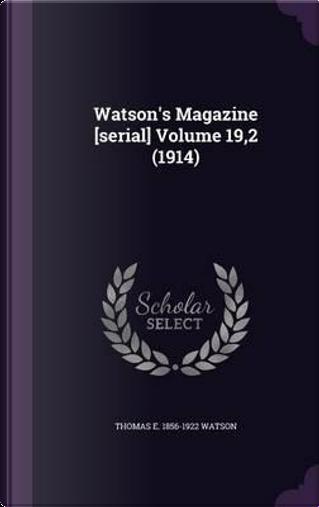 Watson's Magazine [Serial] Volume 19,2 (1914) by Thomas E 1856-1922 Watson