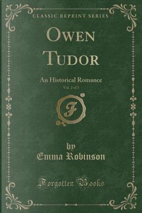 Owen Tudor, Vol. 2 of 3 by Emma Robinson