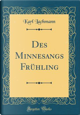 Des Minnesangs Frühling (Classic Reprint) by Karl Lachmann