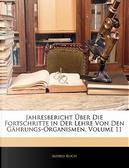 Jahresbericht Über Die Fortschritte in Der Lehre Von Den Gährungs-Organismen, Volume 11 by Alfred Koch