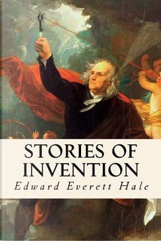 Stories of Invention by Edward Everett Hale