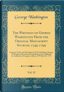The Writings of George Washington From the Original Manuscript Sources, 1745-1799, Vol. 15 by George Washington