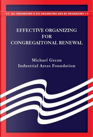 Effective Organization for Congregational Renewal by Michael Gecan