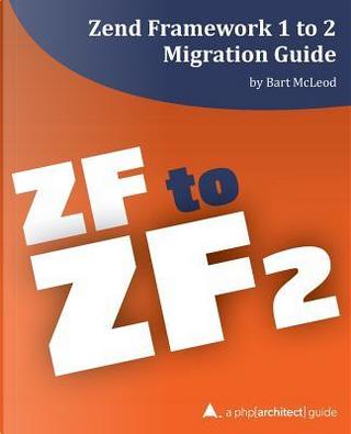 Zend Framework 1 to 2 Migration Guide by Bart McLeod