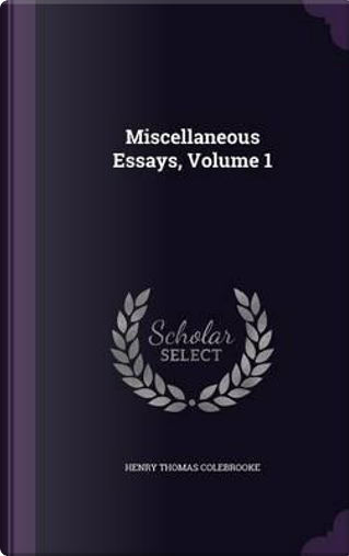Miscellaneous Essays, Volume 1 by Henry Thomas Colebrooke