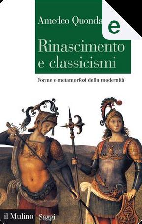 Rinascimento e classicismi by Amedeo Quondam