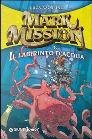 Mark Mission & il labirinto d'acqua by Luca Azzolini