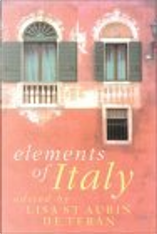 Elements of Italy by Lisa St. Aubin De Teran