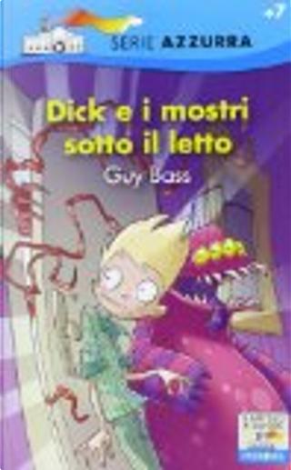 Dick e i mostri sotto il letto by Guy Bass
