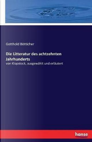 Die Litteratur des achtzehnten Jahrhunderts by Gotthold Bötticher Bötticher