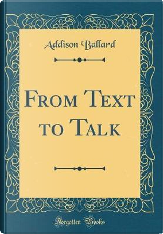 From Text to Talk (Classic Reprint) by Addison Ballard