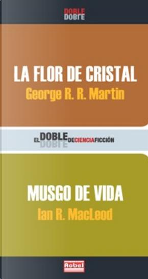 La flor de cristal / Musgo de vida by George R.R. Martin, Ian R. McLeod