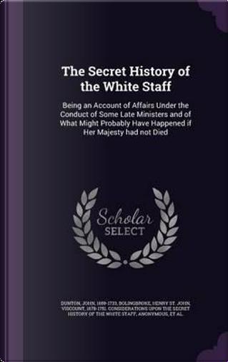 The Secret History of the White Staff by John Dunton