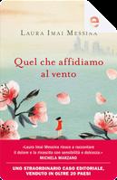 Quel che affidiamo al vento by Laura Imai Messina